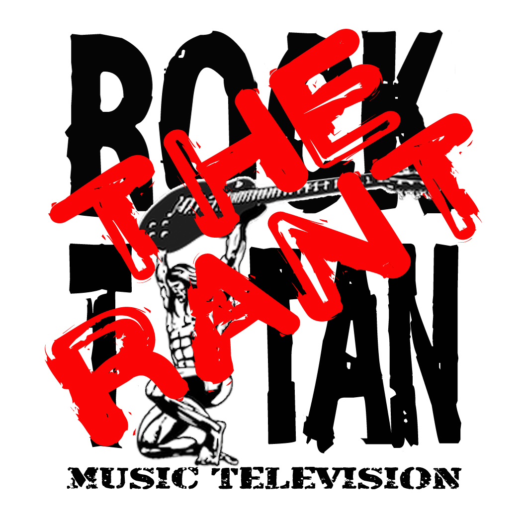 THE RANT is a new ROCK TITAN MUSIC TV Talksho